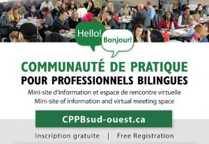 Communauté de pratique pour professionnels bilingues. Mini-site d'information et espace de rencontre virtuelle / Mini-site of information and virtual meeting space. CPPBsud-ouest.ca Inscription gratuite / Free Registration